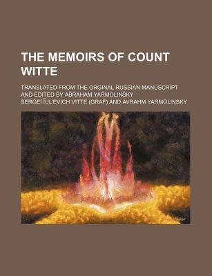 The Memoirs of Count Witte; Translated from the Orginal Russian Manuscript and Edited by Abraham Yarmolinsky