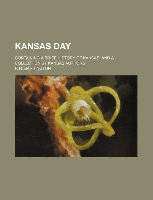 Kansas Day; Containing a Brief History of Kansas, and a Collection by Kansas Authors