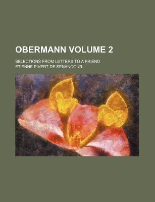 Obermann; Selections from Letters to a Friend Volume 2