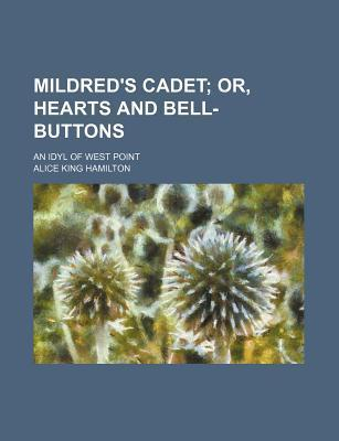 Mildred's Cadet; Or, Hearts and Bell-Buttons. an Idyl of West Point