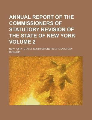 Annual Report of the Commissioners of Statutory Revision of the State of New York Volume 2