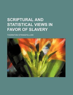 Scriptural and Statistical Views in Favor of Slavery