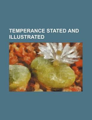 Temperance Stated and Illustrated