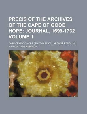 Precis of the Archives of the Cape of Good Hope; Journal, 1699-1732 Volume 1
