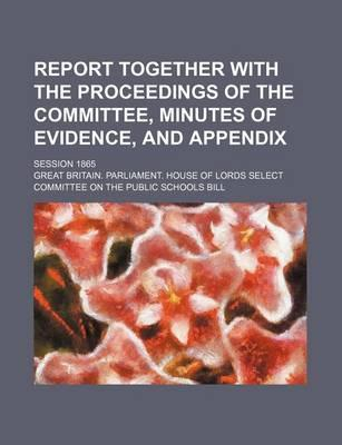 Report Together with the Proceedings of the Committee, Minutes of Evidence, and Appendix; Session 1865
