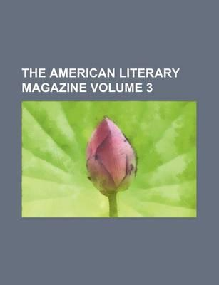 The American Literary Magazine Volume 3