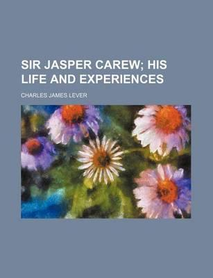 Sir Jasper Carew; His Life and Experiences