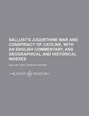 Sallust's Jugurthine War and Conspiracy of Catiline; With an English Commentary, and Geographical and Historical Indexes