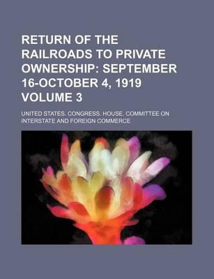 Return of the Railroads to Private Ownership; September 16-October 4, 1919 Volume 3