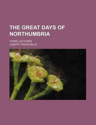 The Great Days of Northumbria; Three Lectures