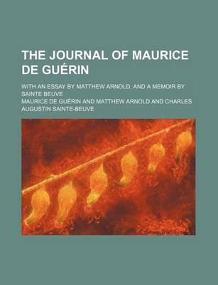 The Journal of Maurice de Guerin; With an Essay by Matthew Arnold, and a Memoir by Sainte Beuve