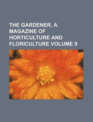 The Gardener, a Magazine of Horticulture and Floriculture Volume 9