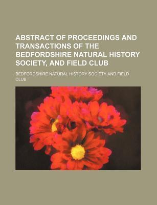 Abstract of Proceedings and Transactions of the Bedfordshire Natural History Society, and Field Club
