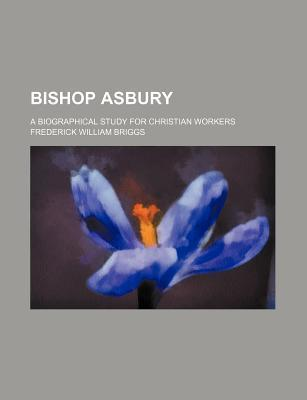 Bishop Asbury; A Biographical Study for Christian Workers