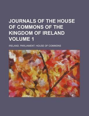 Journals of the House of Commons of the Kingdom of Ireland Volume 1