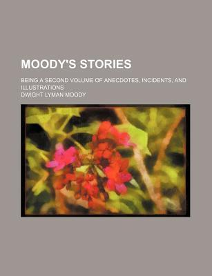 Moody's Stories; Being a Second Volume of Anecdotes, Incidents, and Illustrations
