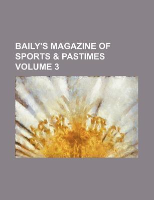 Baily's Magazine of Sports & Pastimes Volume 3