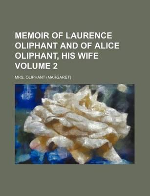 Memoir of Laurence Oliphant and of Alice Oliphant, His Wife Volume 2
