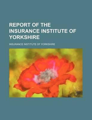 Report of the Insurance Institute of Yorkshire