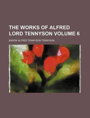 The Works of Alfred Lord Tennyson Volume . 6