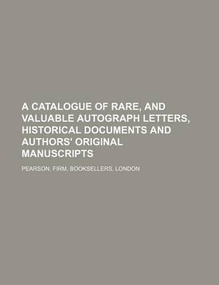 A Catalogue of Rare, and Valuable Autograph Letters, Historical Documents and Authors' Original Manuscripts