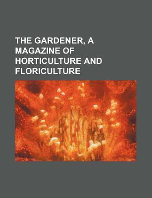 The Gardener, a Magazine of Horticulture and Floriculture