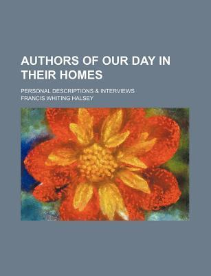 Authors of Our Day in Their Homes; Personal Descriptions & Interviews