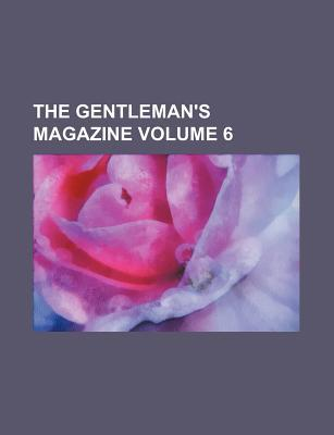 The Gentleman's Magazine Volume 6