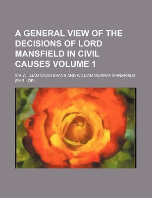 A General View of the Decisions of Lord Mansfield in Civil Causes Volume 1
