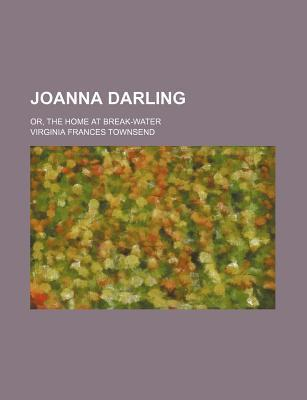 Joanna Darling; Or, the Home at Break-Water