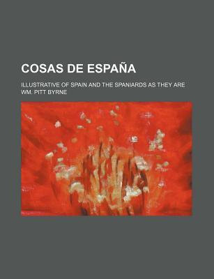 Cosas de Espana; Illustrative of Spain and the Spaniards as They Are