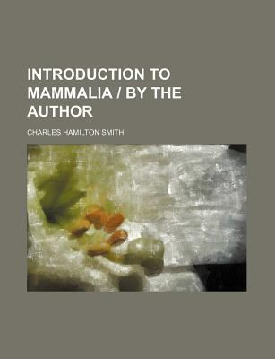 Introduction to Mammalia - By the Author