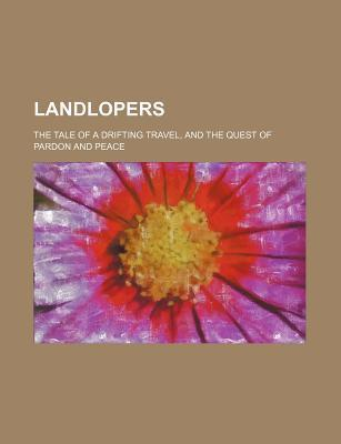Landlopers; The Tale of a Drifting Travel, and the Quest of Pardon and Peace