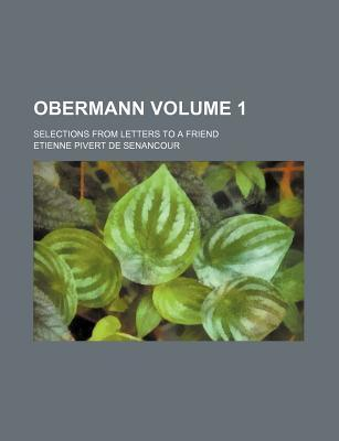 Obermann; Selections from Letters to a Friend Volume 1