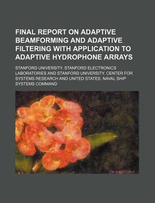 Final Report on Adaptive Beamforming and Adaptive Filtering with Application to Adaptive Hydrophone Arrays
