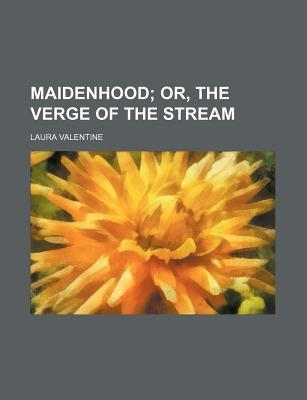Maidenhood; Or, the Verge of the Stream
