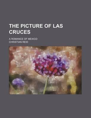 The Picture of Las Cruces; A Romance of Mexico