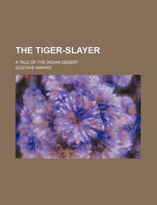 The Tiger-Slayer; A Tale of the Indian Desert