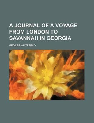 A Journal of a Voyage from London to Savannah in Georgia