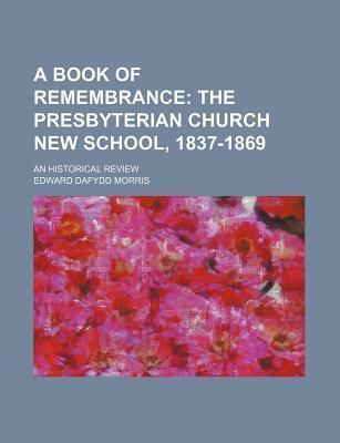 A Book of Remembrance; The Presbyterian Church New School, 1837-1869. an Historical Review
