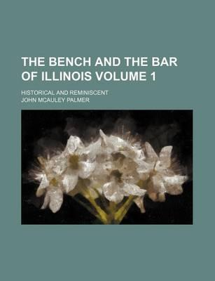 The Bench and the Bar of Illinois; Historical and Reminiscent Volume 1
