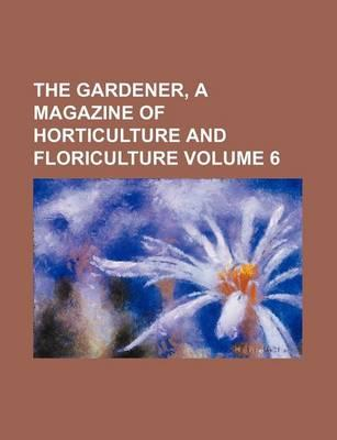 The Gardener, a Magazine of Horticulture and Floriculture Volume 6