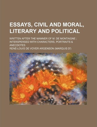 Essays, Civil and Moral, Literary and Political; Written After the Manner of M. de Montaigne Interspersed with Characters, Portraits & Anecdotes