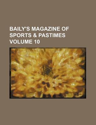 Baily's Magazine of Sports & Pastimes Volume 10
