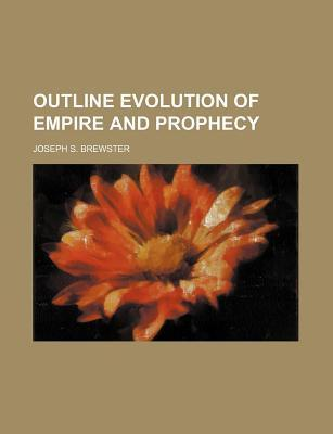 Outline Evolution of Empire and Prophecy