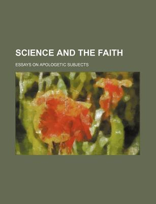 Science and the Faith; Essays on Apologetic Subjects