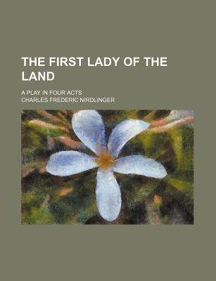 The First Lady of the Land; A Play in Four Acts