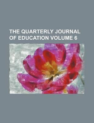 The Quarterly Journal of Education Volume 6