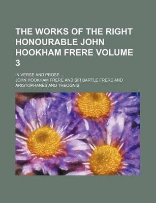 The Works of the Right Honourable John Hookham Frere; In Verse and Prose Volume 3