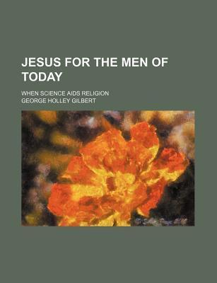 Jesus for the Men of Today; When Science AIDS Religion
